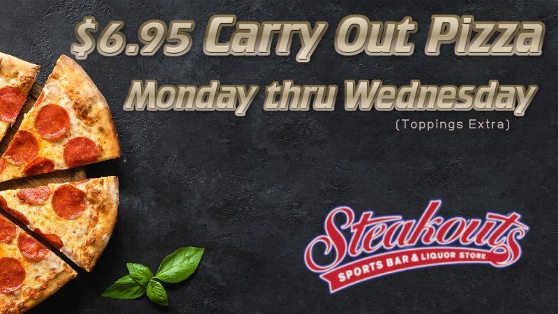 $6.95 Take Out Pizza Monday thru Wednesday